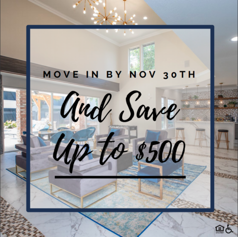Move In By Nov 30th And Save Up To $500