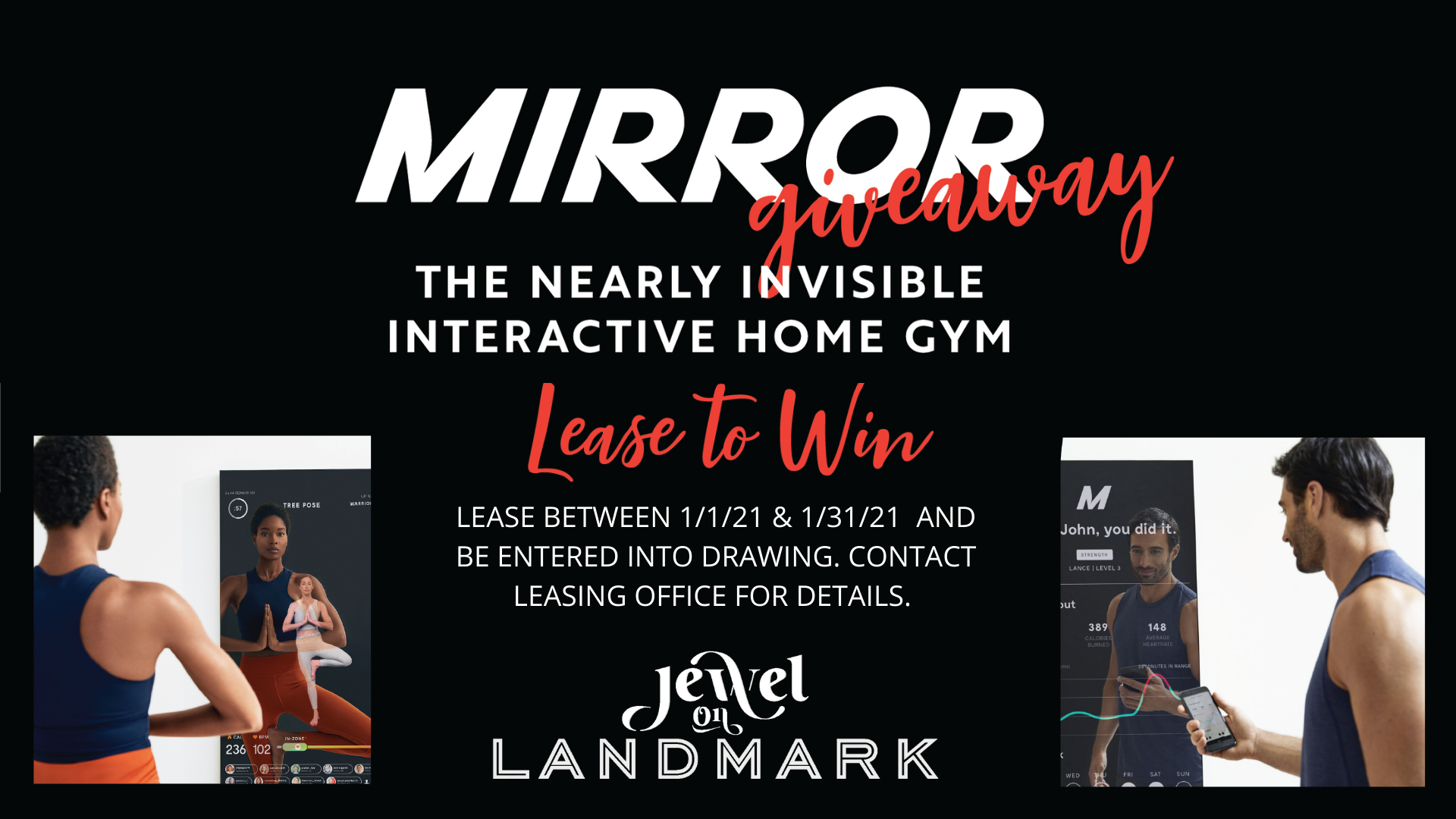 Mirror Giveaway. The nearly invisible interactive home gym. Lease to win. Lease between 12 01 20 and 12 31 20 and be entered into drawing. Contact leasing office for details. Jewel On Landmark.