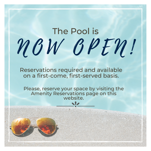 The pool is now open! Reservations required and available on a first-come, first-served basis. Please, reserve your space by visiting the amenity reservations page on this website.