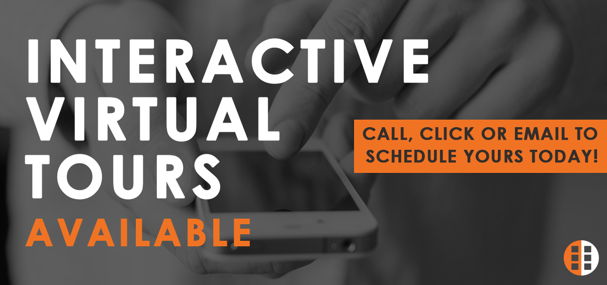 Interactive virtual tours available. Call, click or email to schedule yours today!