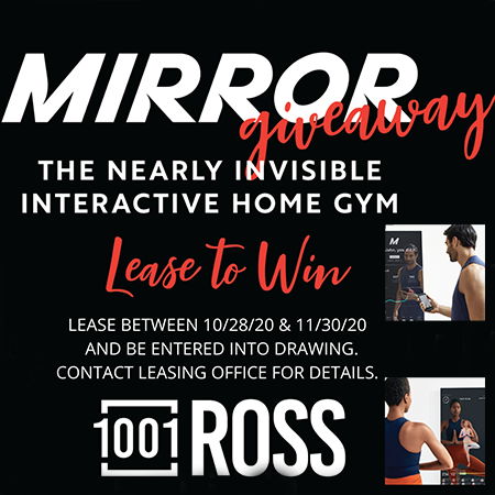 Mirror Giveaway. The nearly invisible interactive home gym. Lease to win. Lease between 10 28 20 and 11 30 20 and be entered into drawing. Contact leasing office for details. 1001 Ross.